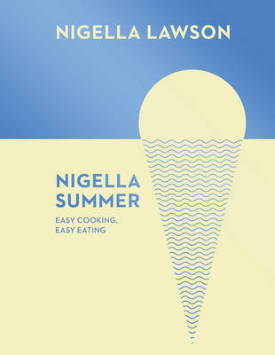 Nigella Summer: Easy Cooking, Easy Eating (Nigella Collection) (Hardback)