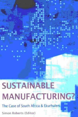 Sustainable Manufacturing: The Case of South Africa and Ekurhuleni (Paperback)