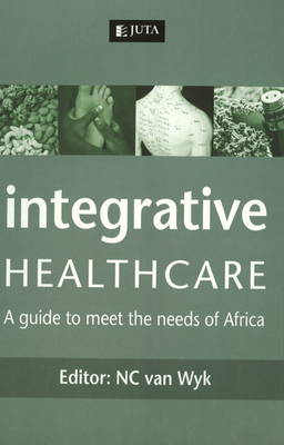 Integrative Healthcare: A Guide to Meet the Needs of Africa (Paperback)