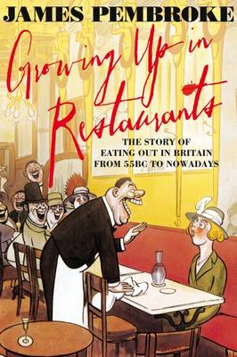 Growing Up In Restaurants: The Story of Eating Out in Britain from 55BC to Nowadays (Paperback)