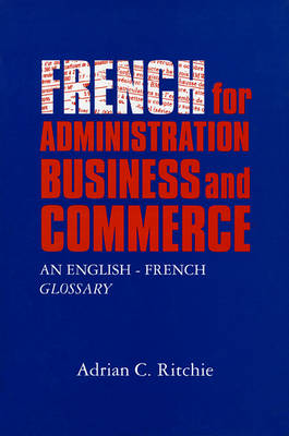 French for Administration, Business and Commerce: An English-French Glossary (Hardback)