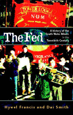 The Fed: History of the South Wales Miners in the Twentieth Century (Paperback)