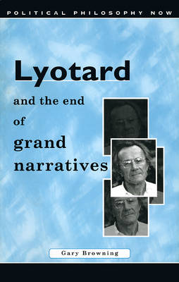 Lyotard and the End of Grand Narratives - Political Philosophy Now S. (Paperback)