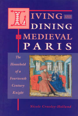 Living and Dining in Medieval Paris: The Household of a Fourteenth-century Knight (Paperback)