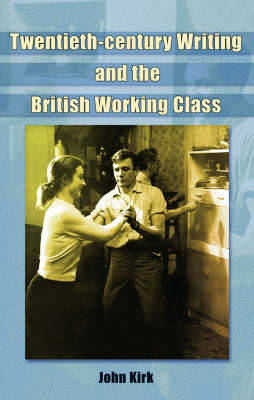 The British Working Class in the Twentieth Century: Film, Literature and Television (Hardback)