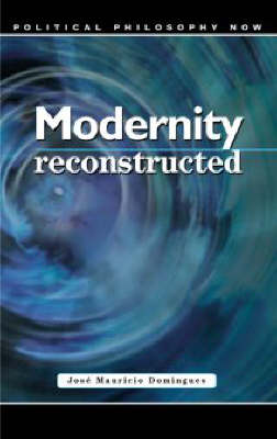 Modernity Reconstructed: Imaginary, Institutions and Phases - Political Philosophy Now S. (Hardback)
