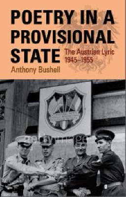 Poetry in a Provisional State: the Austrian Lyric 1945-1955 (Hardback)
