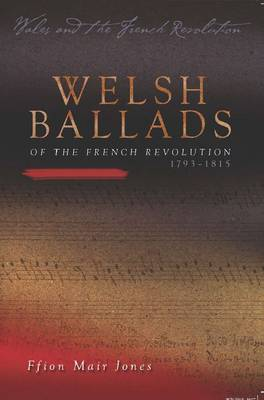 Welsh Ballads of the French Revolution: 1793-1815 - Wales and the French Revolution (Paperback)