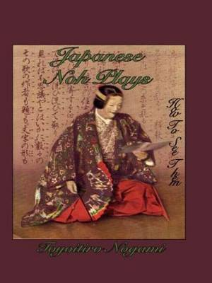 Japanese Noh Plays: How to See Them (Hardback)