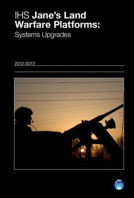 Jane's Land Warfare Platforms: System Upgrades 2012/2013