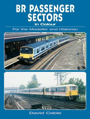 BR Passenger Sectors in Colour for the Modeller and Historian (Paperback)