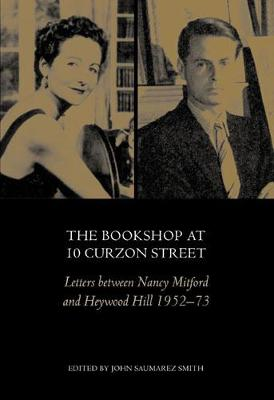 The Bookshop at 10 Curzon Street: Letters Between Nancy Mitford and Heywood Hill 1952-73 (Paperback)