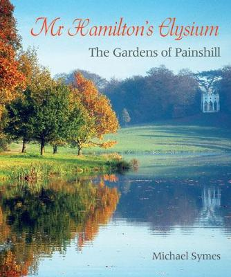 Mr Hamilton's Elysium: The Gardens of Painshill (Hardback)