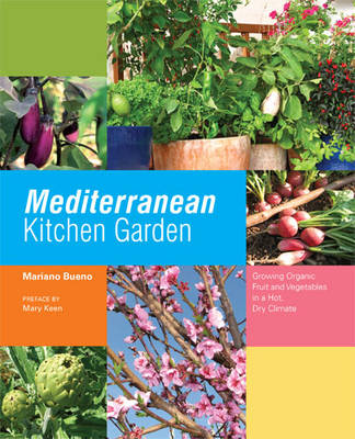 Mediterranean Kitchen Garden: Growing Organic Fruit and Vegetables in a Hot, Dry Climate (Hardback)