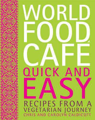 World Food Cafe: Quick and Easy: Recipes from a Vegetarian Journey (Hardback)