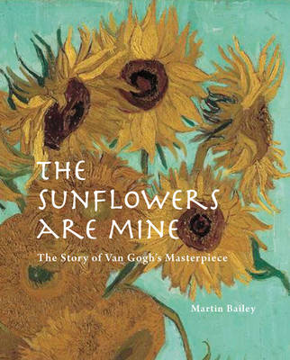 The Sunflowers are Mine: The Story of Van Gogh's Masterpiece (Hardback)