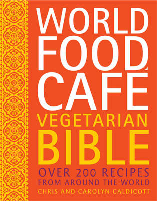 World Food Cafe Vegetarian Bible: Over 200 Recipes from Around the World (Hardback)