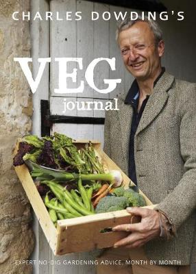 Charles Dowding's Veg Journal: Expert No-dig Advice, Month by Month (Hardback)