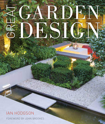 Great Garden Design: Contemporary Inspiration for Outdoor Spaces (Hardback)