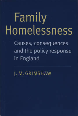 Family Homelessness: Causes, Consequences and the Policy Response in England (Paperback)