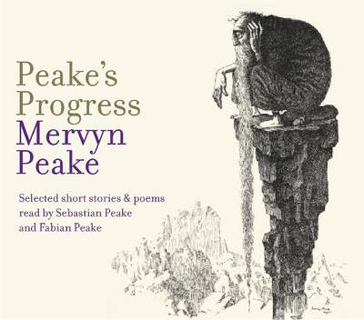 Peake's Progress: Selected Poems and Short Stories (CD-Audio)