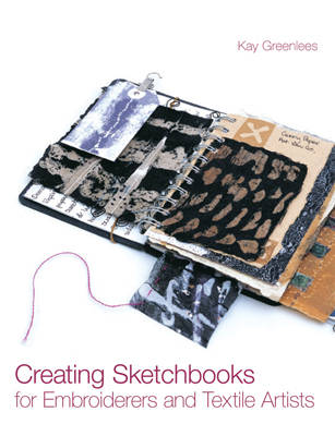 Creating Sketchbooks for Embroiderers and Textile Artists: Exploring the Embroiderers' Sketchbook (Hardback)