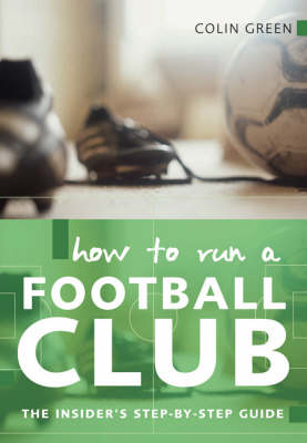 How to Run A Football Club: The Insider's Step-by-step Guide (Paperback)