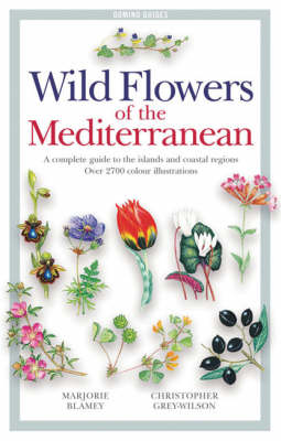 Wild Flowers of the Mediterranean: A Complete Guide to the Islands and Coastal Regions (Paperback)