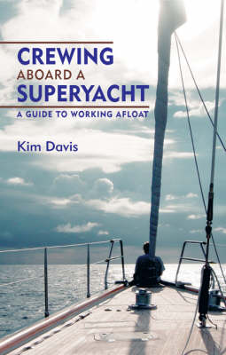 Crewing Aboard A Superyacht: Guide to Working Afloat (Paperback)