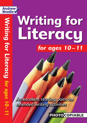 Writing for Literacy for Ages 10-11: An Excellent Starting Point for Extended Writing Activities - Writing for Literacy (Paperback)