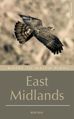Where to Watch Birds in the East Midlands: Derbyshire, Leicestershire, Lincolnshire, Northamptonshire and Nottinghamshire - Where to Watch Birds (Paperback)