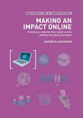 Making an Impact Online: Creating a Website That Really Works without Breaking the Bank - Business on a Shoestring (Paperback)