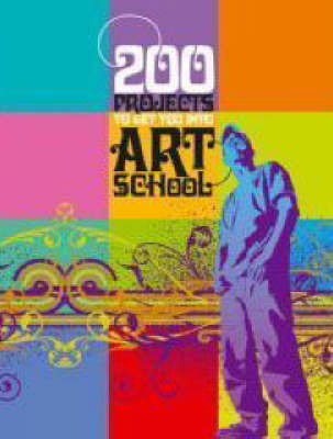 200 Projects to Get You into Art School (Paperback)