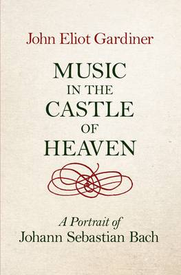 Music in the Castle of Heaven: A Portrait of Johann Sebastian Bach (Hardback)
