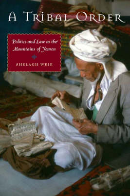 A Tribal Order: Politics and Law in the Mountains of Yemen (Hardback)