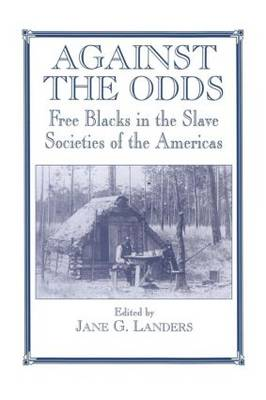 Against the Odds: Free Blacks in the Slave Societies of the Americas (Paperback)