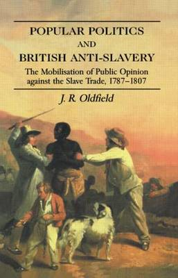 Popular Politics and British Anti-Slavery: The Mobilisation of Public Opinion Against the Slave Trade 1787-1807 (Paperback)