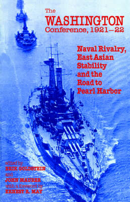 The Washington Conference, 1921-22: Naval Rivalry, East Asian Stability and the Road to Pearl Harbor (Hardback)