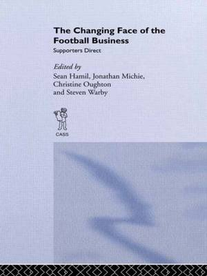 The Changing Face of the Football Business: Supporters Direct - Sport in the Global Society no. 26 (Paperback)