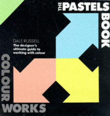 The Pastels Book: Pastel Book: The Designer's Ultimate Guide to Working with Colour - Colourworks (Hardback)