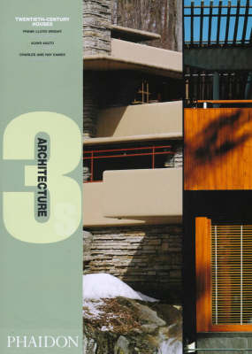 Twentieth Century Houses by Frank Lloyd Wright, Charles and Ray Eames and Alvar Aalto: Fallingwater, Bear Pen, Pennsylvania, 1935, Villa Mairea, Noormarkku, 1938-39, Eames House, Pacific Palisades, California, 1949 - Architecture 3s S. (Hardback)