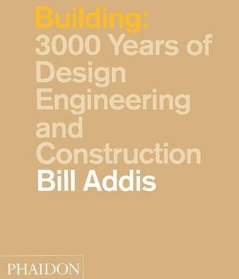 Building: 3,000 Years of Design, Engineering and Construction (Hardback)