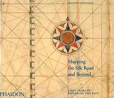 Mapping the Silk Road and Beyond: 2,000 Years of Exploring the East (Hardback)