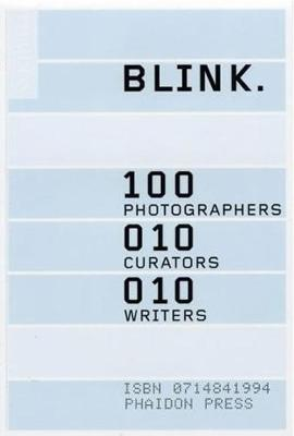 Blink: 100 Photographers, 10 Curators, 10 Writers (Paperback)
