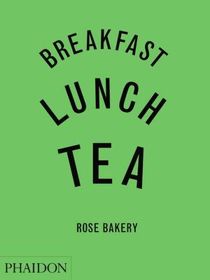 Breakfast, Lunch and Tea: The Many Little Meals of Rose Bakery (Hardback)