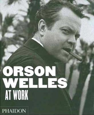 Orson Welles at Work (Hardback)