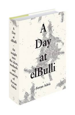 A Day at ElBulli: An Insight into the Ideas, Methods, and Creativity of Ferran Adriaa (Hardback)