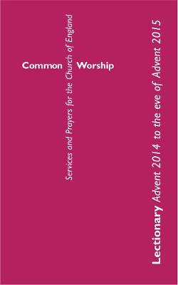 Common Worship Lectionary: Advent 2014 to the Eve of Advent 2015 - Common Worship: Services and Prayers for the Church of England (Paperback)