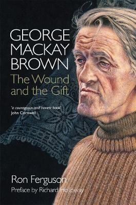 George Mackay Brown: The Wound & the Gift (Paperback)