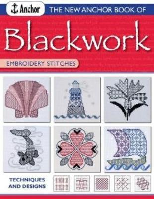 The New Anchor Book of Blackwork Embroidery Stitches: Techniques and Designs - The New Anchor Embroidery Series (Paperback)